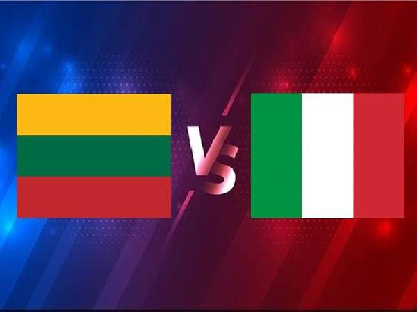 Nhận định Lithuania vs Italia, 01h45 ngày 01/4