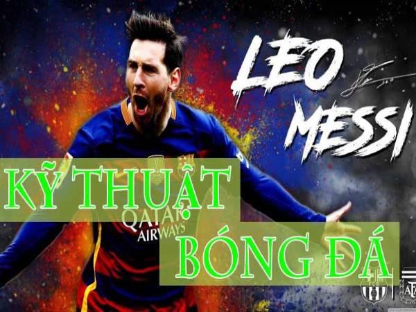 Kỹ thuật của Messi đẳng cấp tuyệt đỉnh siêu sao bóng đá